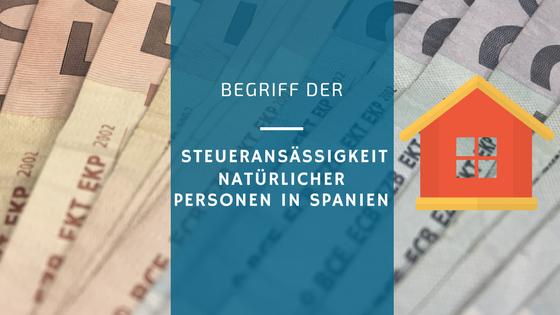 Begriff der Steueransässigkeit natürlicher Personen in Spanien (April 2016)