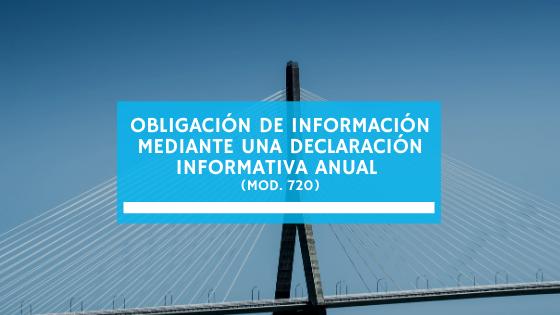 Obligación de información mediante una declaración informativa anual (mod. 720) (febrero 2021)