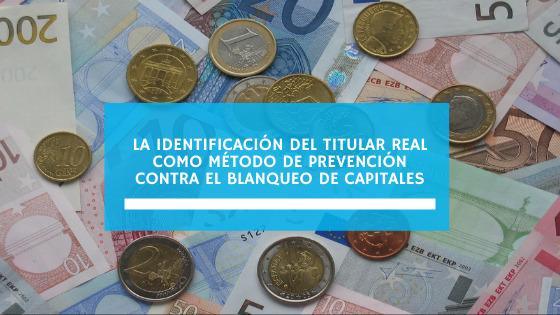 La Identificación del Titular Real como Método de Prevención contra el Blanqueo de Capitales (marzo 2021)