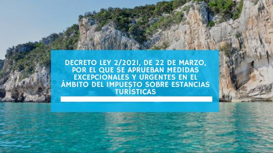 Decreto Ley 2/2021, de 22 de marzo, por el que se aprueban medidas excepcionales y urgentes en el ámbito del Impuesto sobre Estancias Turísticas (marzo 2021)