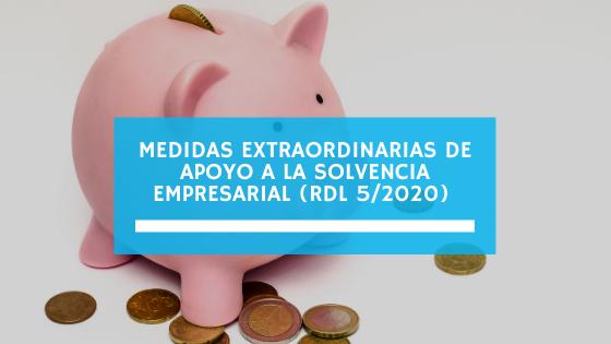 Medidas Extraordinarias de Apoyo a la Solvencia Empresarial (RDL 5/2020) (marzo 2021)
