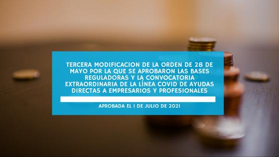 Tercera modificación de la orden de 28 de mayo por la que se aprobaron las bases reguladoras y la convocatoria extraordinaria de la línea COVID de ayudas directas a empresarios y profesionales aprobada el 1 de julio de 2021 (2 julio 2021)
