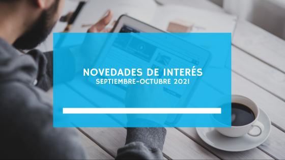 NOVEDADES DE INTERES (septiembre-octubre 2021)